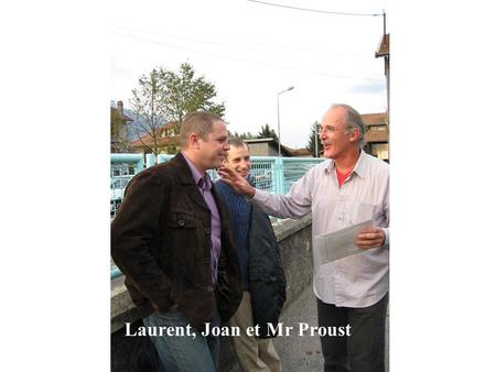 Laurent, Joan et Mr Proust. Christine et Mr Proust.