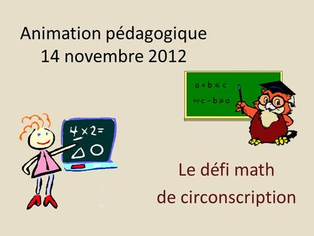 Animation pédagogique 14 novembre 2012 Le défi math de circonscription.