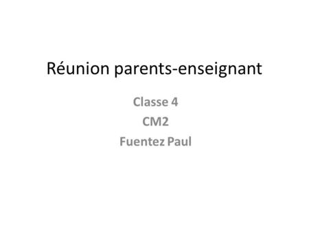 Réunion parents-enseignant Classe 4 CM2 Fuentez Paul.