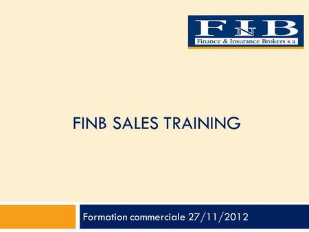 FINB SALES TRAINING Formation commerciale 27/11/2012.