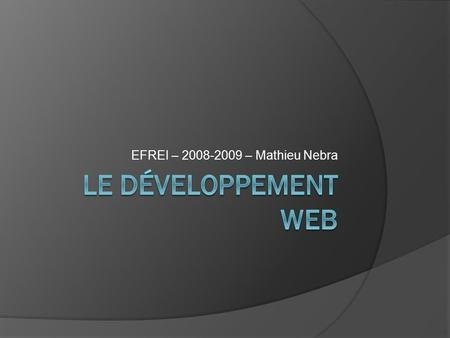 EFREI – 2008-2009 – Mathieu Nebra. Tim Berners-Lee, W3C, recommandations…