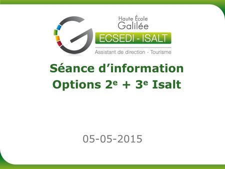 05-05-2015 Séance d'information Options 2 e + 3 e Isalt.