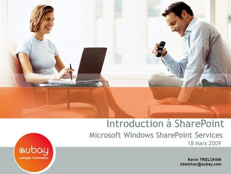 Microsoft Windows SharePoint Services 18 Mars 2009 Introduction à SharePoint Kevin TRELOHAN