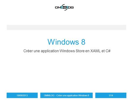 Windows 8 Créer une application Windows Store en XAML et C# 19/09/2013OMNILOG - Créer une application Windows 81/14.