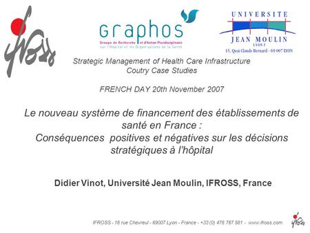 IFROSS - 18 rue Chevreul - 69007 Lyon - France - +33 (0) 478 787 581 - www.ifross.com Strategic Management of Health Care Infrastructure Coutry Case Studies.