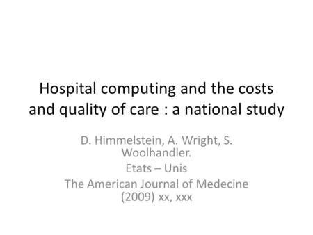 Hospital computing and the costs and quality of care : a national study D. Himmelstein, A. Wright, S. Woolhandler. Etats – Unis The American Journal of.