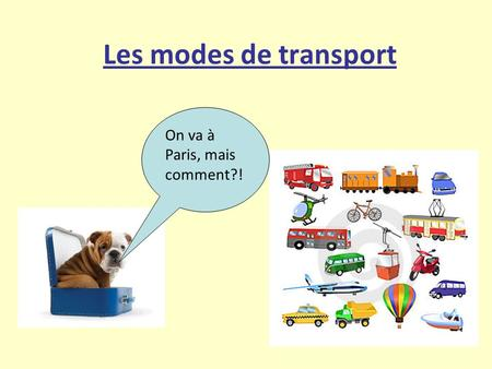 Les modes de transport On va à Paris, mais comment?!