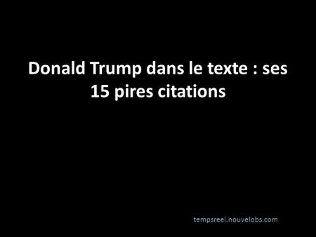 Donald Trump dans le texte : ses 15 pires citations
