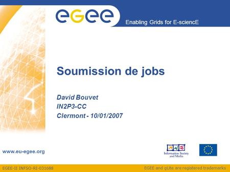 EGEE-II INFSO-RI-031688 Enabling Grids for E-sciencE www.eu-egee.org EGEE and gLite are registered trademarks Soumission de jobs David Bouvet IN2P3-CC.