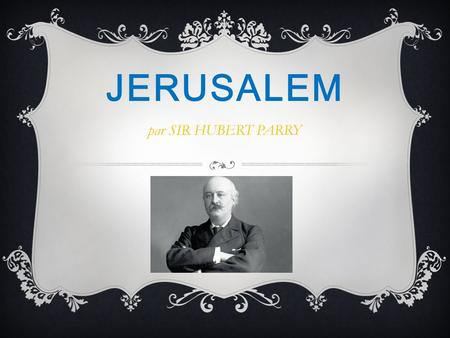 JERUSALEM par SIR HUBERT PARRY.