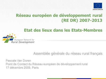 The information contained in this presentation does not engage the European Commission. Réseau européen de développement rural (RE DR) 2007-2013 Etat des.