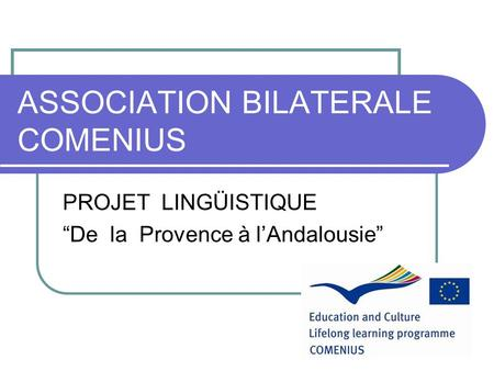"ASSOCIATION BILATERALE COMENIUS PROJET LINGÜISTIQUE ""De la Provence à l'Andalousie"""