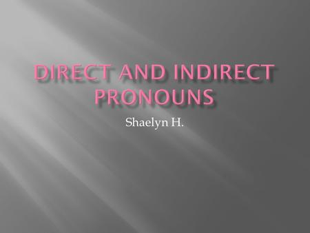 Shaelyn H.. Direct FrenchDirect EnglishIndirect FrenchIndirect English Me To me TeYouTeTo you Le/La/l'Him/her/itLuiTo him/to her NoususNousTo us VousyouVousTo.