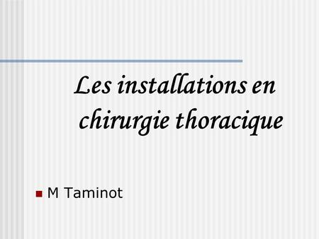 Les installations en chirurgie thoracique M Taminot.