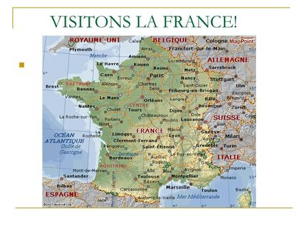 VISITONS LA FRANCE! C'est la carte de la France..