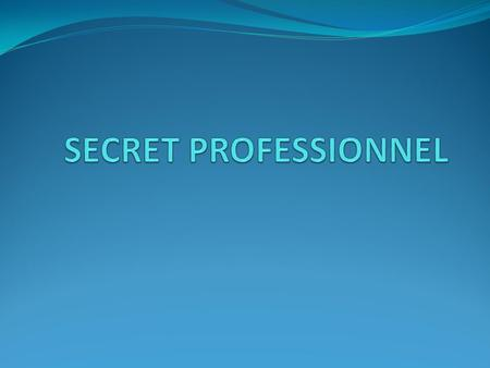 SECRET PROFESSIONNEL.