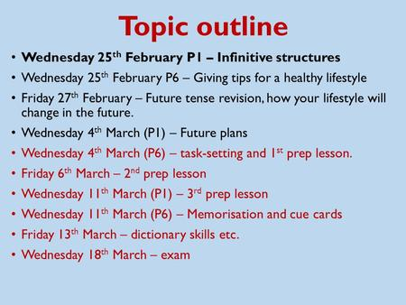 Topic outline Wednesday 25 th February P1 – Infinitive structures Wednesday 25 th February P6 – Giving tips for a healthy lifestyle Friday 27 th February.