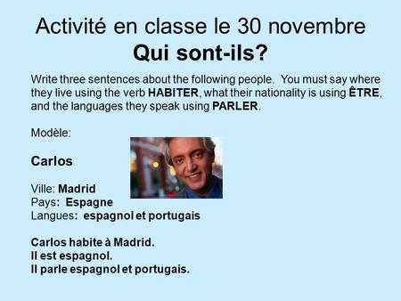 Activité en classe le 30 novembre Qui sont-ils? Write three sentences about the following people. You must say where they live using the verb HABITER,