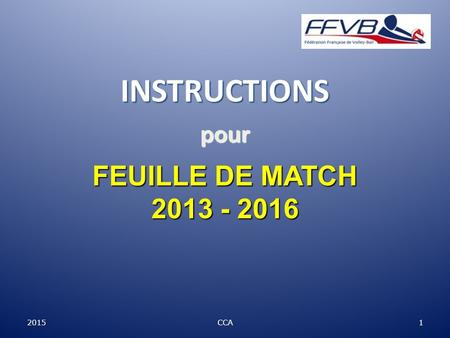 2015CCA 1 INSTRUCTIONS FEUILLE DE MATCH 2013 - 2016 pour.
