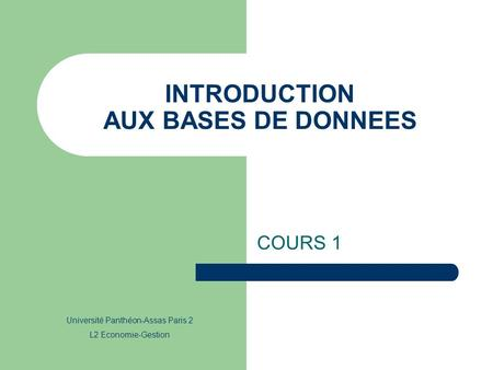 INTRODUCTION AUX BASES DE DONNEES COURS 1 Université Panthéon-Assas Paris 2 L2 Economie-Gestion.