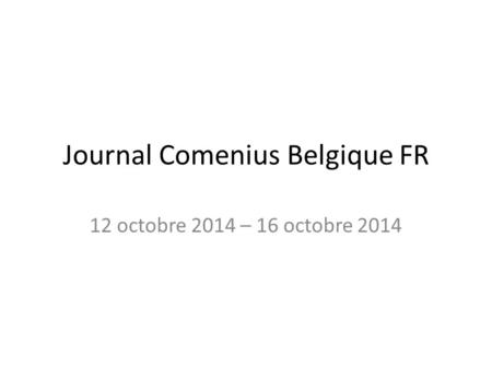 Journal Comenius Belgique FR 12 octobre 2014 – 16 octobre 2014.