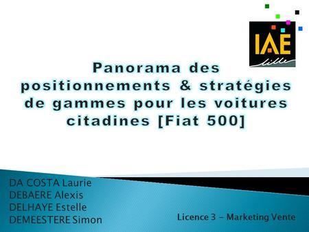 DA COSTA Laurie DEBAERE Alexis DELHAYE Estelle DEMEESTERE Simon Licence 3 - Marketing Vente.