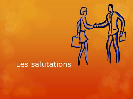 Les salutations. Salut vs. Bonjour  Create a t-chart where you give five examples of people to whom you would say « Salut » and five examples of people.