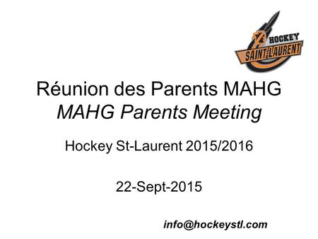 Réunion des Parents MAHG MAHG Parents Meeting Hockey St-Laurent 2015/2016 22-Sept-2015