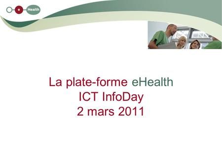La plate-forme eHealth ICT InfoDay 2 mars 2011. 2 02/03/2011 Services de base plate-forme eHealth Réseau Schéma plate-forme de collaboration Patients,