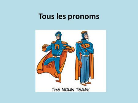 Tous les pronoms. To sum up the direct object pronoun replaces a noun. (le, la, les) the indirect object pronoun re places a noun which has à/ aux in.