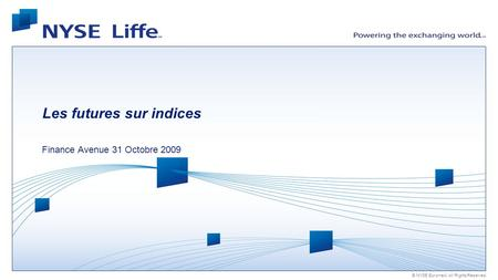 © NYSE Euronext. All Rights Reserved. Les futures sur indices Finance Avenue 31 Octobre 2009.