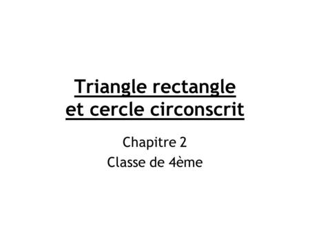 Triangle rectangle et cercle circonscrit Chapitre 2 Classe de 4ème.