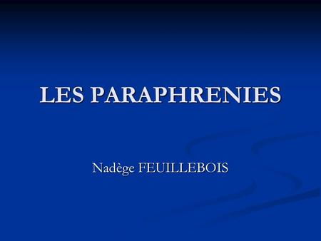 LES PARAPHRENIES Nadège FEUILLEBOIS. PLAN INTRODUCTION INTRODUCTION EPIDEMIOLOGIE EPIDEMIOLOGIE DIAGNOSTIC CLINIQUE DIAGNOSTIC CLINIQUE EVOLUTION EVOLUTION.