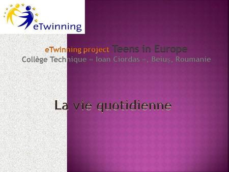 La vie quotidienne eTwinning project Teens in Europe