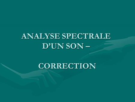 ANALYSE SPECTRALE D'UN SON – CORRECTION