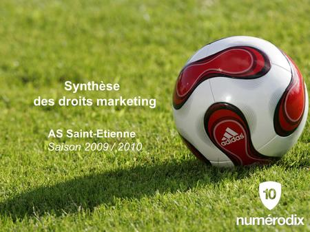 Synthèse des droits marketing AS Saint-Etienne Saison 2009 / 2010.