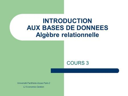 INTRODUCTION AUX BASES DE DONNEES Algèbre relationnelle
