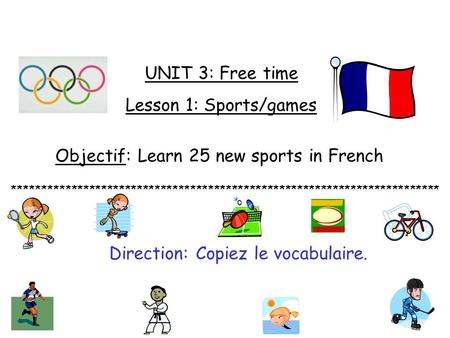 UNIT 3: Free time Lesson 1: Sports/games Objectif: Learn 25 new sports in French ************************************************************************