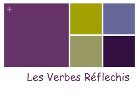 + Les Verbes Réflechis + When to use a reflexive verb? The action is performed by the subject on itself. The verb has a reflexive pronoun as its object.