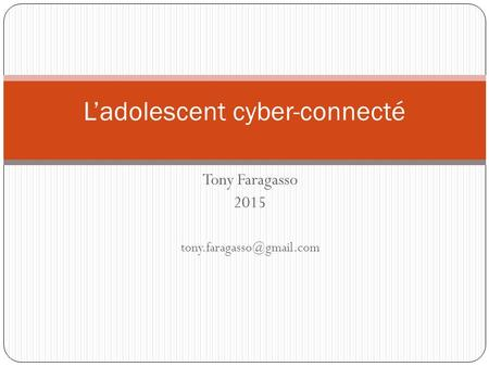 Tony Faragasso 2015 L'adolescent cyber-connecté.