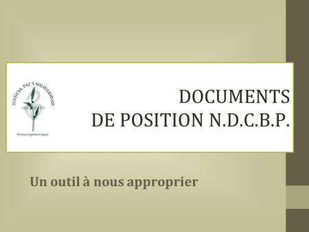 DOCUMENTS DE POSITION N.D.C.B.P. Un outil à nous approprier.