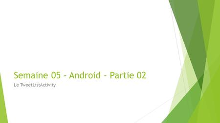 Semaine 05 - Android - Partie 02 Le TweetListActivity.