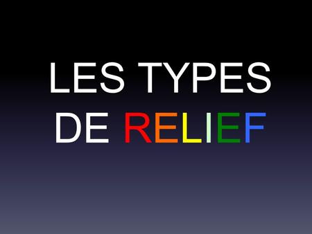 LES TYPES DE RELIEF.