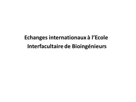 Echanges internationaux à l'Ecole Interfacultaire de Bioingénieurs.