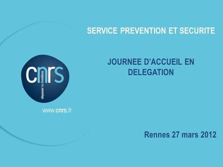 SERVICE PREVENTION ET SECURITE JOURNEE D'ACCUEIL EN DELEGATION Rennes 27 mars 2012.