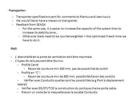 -Transporter specifications sent for comments to Markus and Jean-Louis -We would like to have a mecanum transporter -Feedback from SEAQX: -For the same.