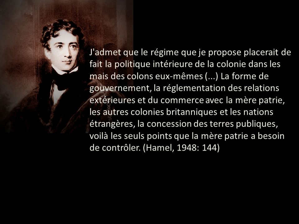 1.Union du Haut et du Bas-Canada 2.Assimiliation des Canadiens- Français 3.Accorder la responsabilité ministérielle