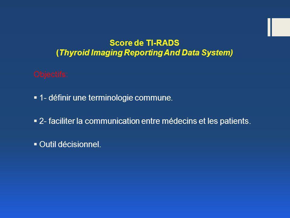 Signification du score de TI-RADS Score du TI-RADSSignificationRisque de malignité% 1Examen normal 2Bénin 0 3Très probablement bénin 0,25% 4AFaible suspicion de malignité 6% 4BForte suspicion de malignité 69% 5Pratiquement certainement malin 100% score de TI-RADS