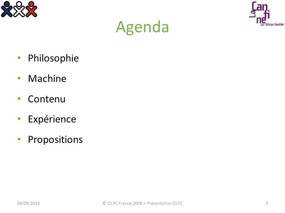 Agenda Philosophie Machine Contenu Expérience Propositions 404/09/2014© OLPC France 2008 > Présentation OLPC