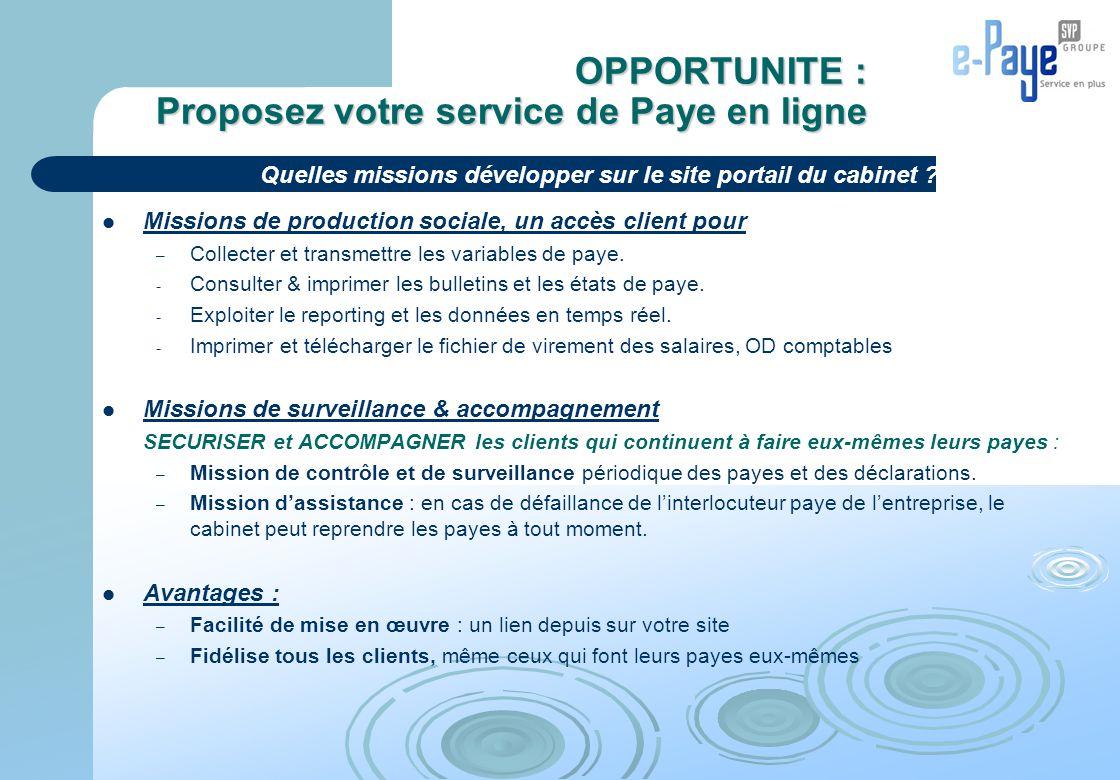 OPPORTUNITE : Montée en gamme du portefeuille clients Avec e-Paye, vous répondez aux exigences de chaque PME Avec Missions Collaboratives, travaillez en réseau avec les PME-PMI .